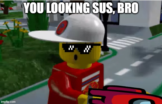 the new LEGO Island sequel looks great! |  YOU LOOKING SUS, BRO | image tagged in pepperon | made w/ Imgflip meme maker