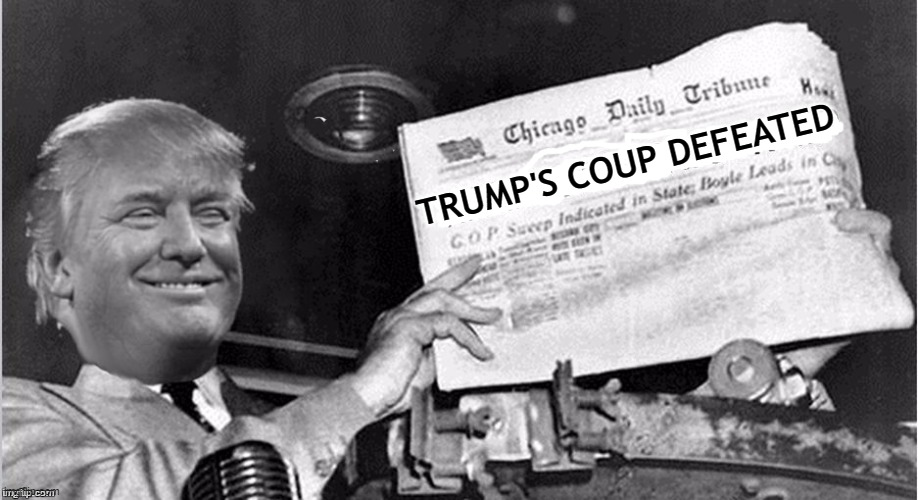 Trump's Coup Defeated |  TRUMP'S COUP DEFEATED | image tagged in never trump,nevertrump,maga,donald trump | made w/ Imgflip meme maker