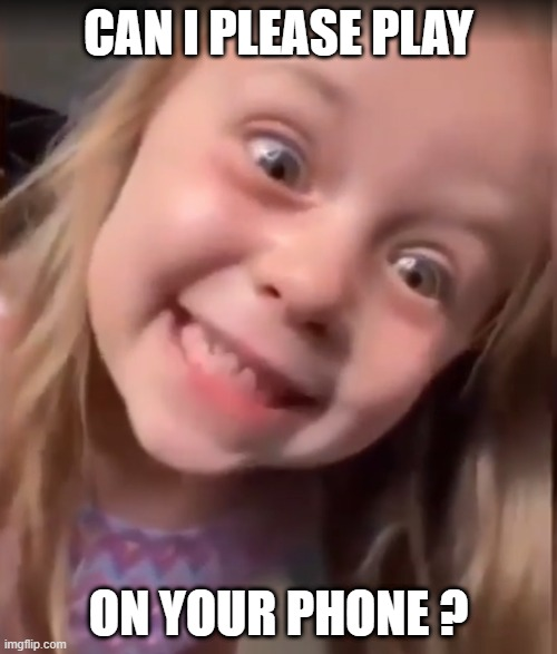 i wanna play |  CAN I PLEASE PLAY; ON YOUR PHONE ? | image tagged in weird,creepy,kids | made w/ Imgflip meme maker