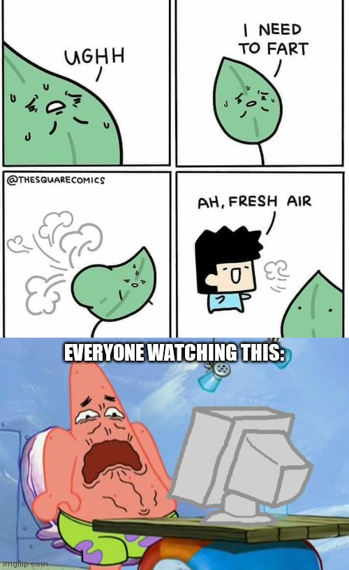 EVERYONE WATCHING THIS: | image tagged in patrick star internet disgust | made w/ Imgflip meme maker