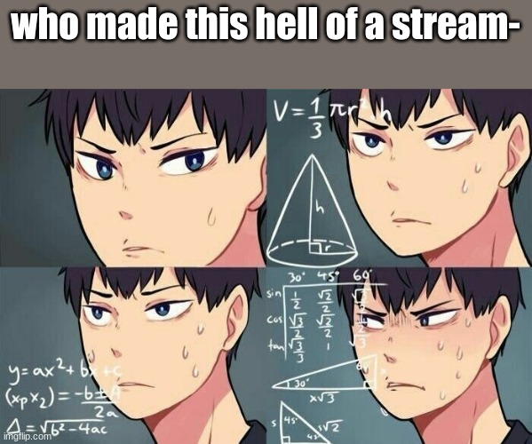 Confused Kags |  who made this hell of a stream- | image tagged in confused kags | made w/ Imgflip meme maker