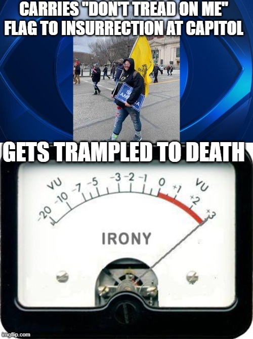 "Oof |  CARRIES ""DON'T TREAD ON ME"" FLAG TO INSURRECTION AT CAPITOL; GETS TRAMPLED TO DEATH 