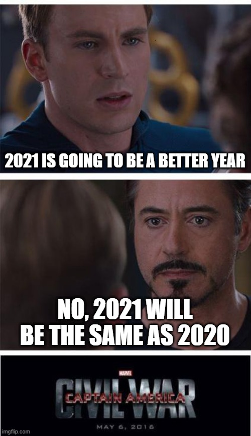 free noodles |  2021 IS GOING TO BE A BETTER YEAR; NO, 2021 WILL BE THE SAME AS 2020 | image tagged in memes,marvel civil war 1 | made w/ Imgflip meme maker
