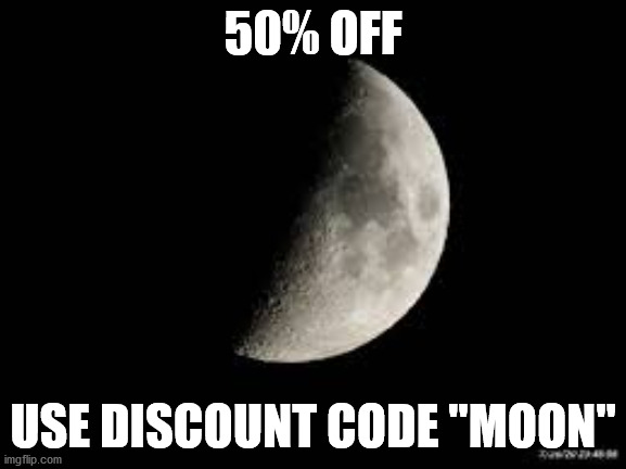 "50% OFF USE DISCOUNT CODE ""MOON"" 