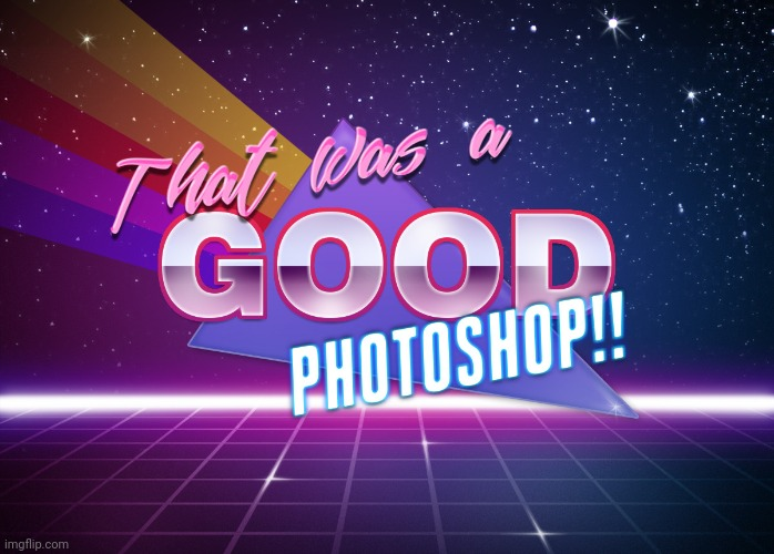 That's a good photoshop!! | image tagged in that's a good photoshop | made w/ Imgflip meme maker