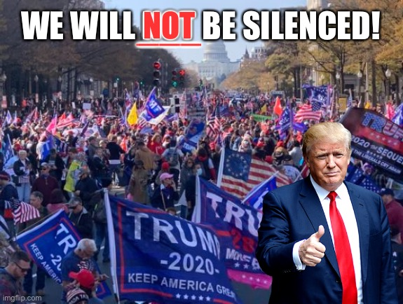 We will not be silenced |  ___; WE WILL NOT BE SILENCED! NOT | image tagged in president trump,twitter,facebook,google,instagram,left wing media | made w/ Imgflip meme maker