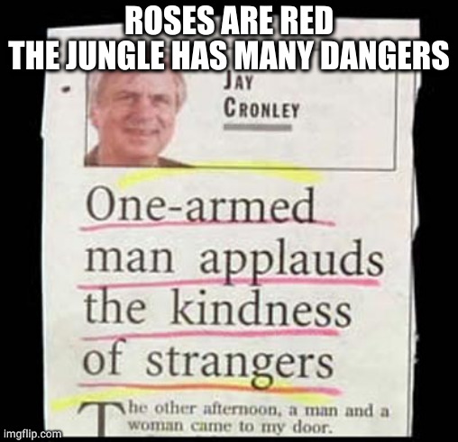 One Armed Man |  ROSES ARE RED THE JUNGLE HAS MANY DANGERS | image tagged in roses are red | made w/ Imgflip meme maker