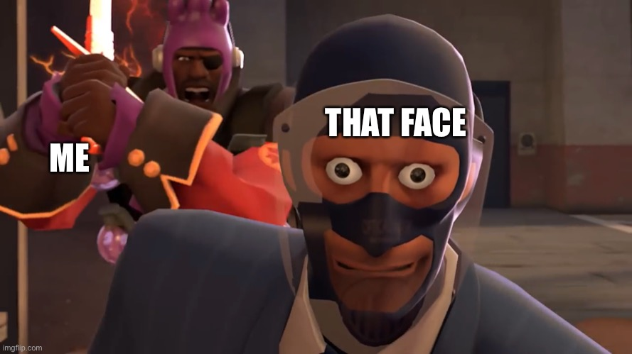 LazyPurple spy oh fucc | THAT FACE ME | image tagged in lazypurple spy oh fucc | made w/ Imgflip meme maker