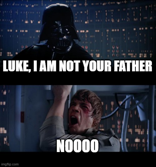 Lol |  LUKE, I AM NOT YOUR FATHER; NOOOO | image tagged in memes,star wars no,star wars | made w/ Imgflip meme maker