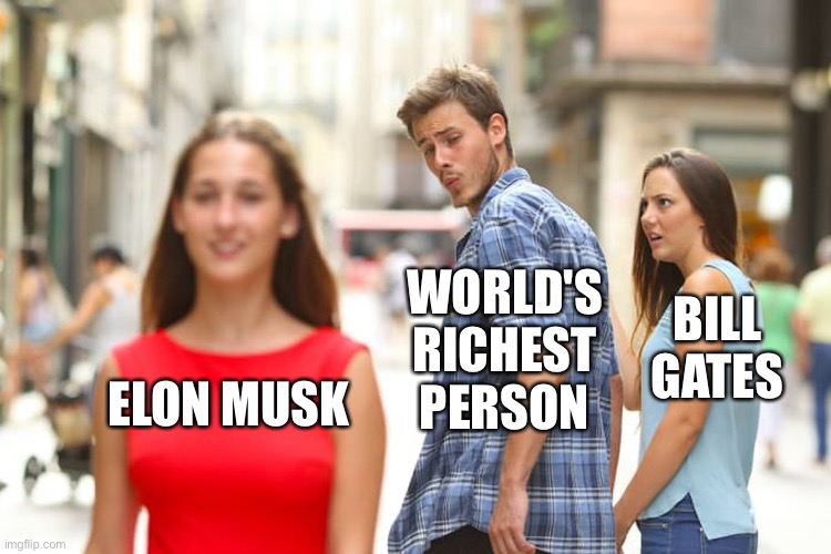 Further He Falls |  WORLD'S RICHEST PERSON; BILL GATES; ELON MUSK | image tagged in memes,distracted boyfriend,bill gates,elon musk,jeff bezos,tesla | made w/ Imgflip meme maker