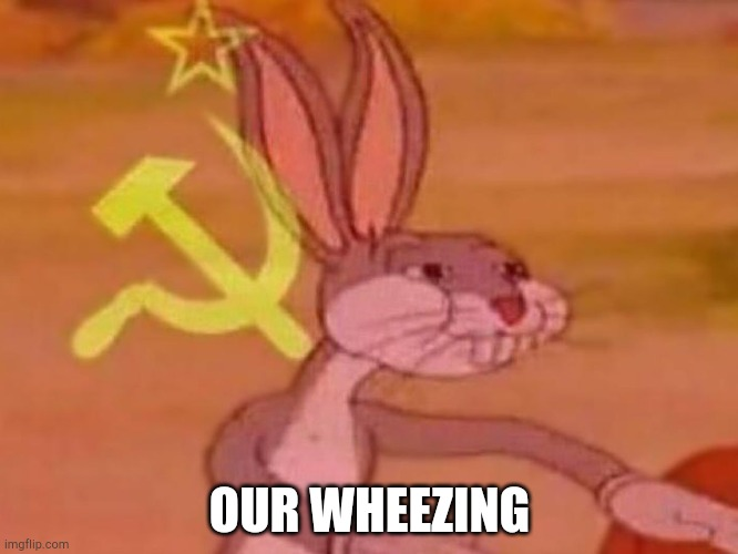 OUR WHEEZING | image tagged in bugs bunny comunista | made w/ Imgflip meme maker