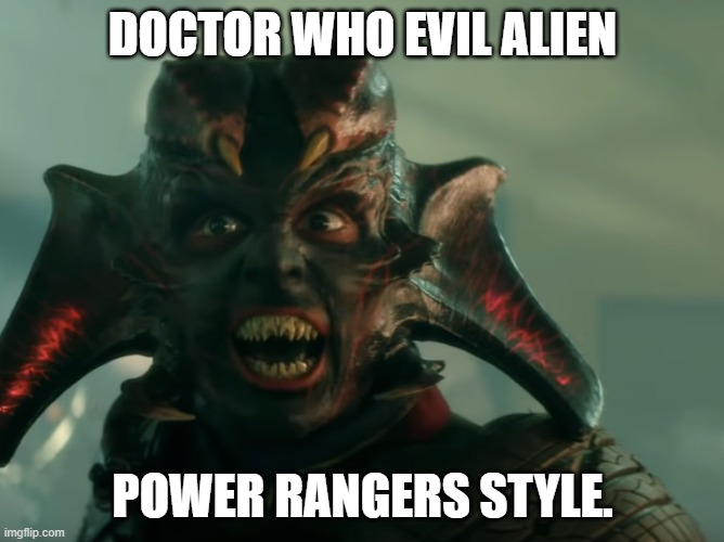 Doctor Who evil alien - power rangers style |  DOCTOR WHO EVIL ALIEN; POWER RANGERS STYLE. | image tagged in doctor who,alien,makeup,power rangers | made w/ Imgflip meme maker