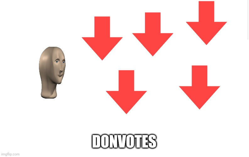 DONVOTES | image tagged in blank meme template | made w/ Imgflip meme maker