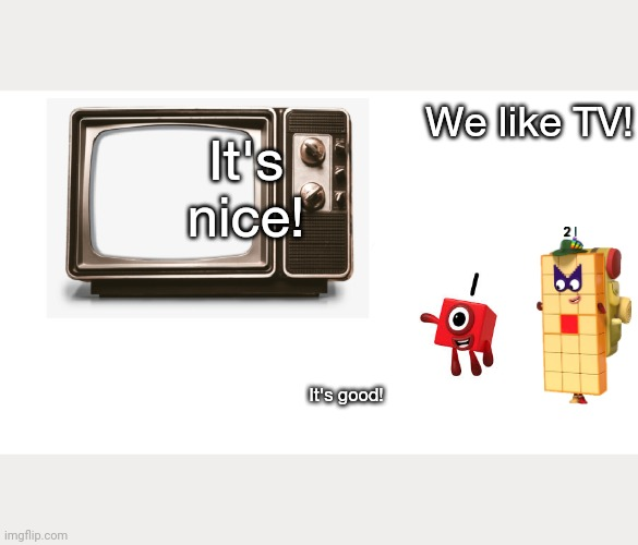 Numberblocks 1 and 21 watching TV |  We like TV! It's nice! It's good! | image tagged in numberblock 1 watching tv | made w/ Imgflip meme maker