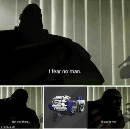 I fear no man | image tagged in i fear no man,memes,funny memes | made w/ Imgflip meme maker