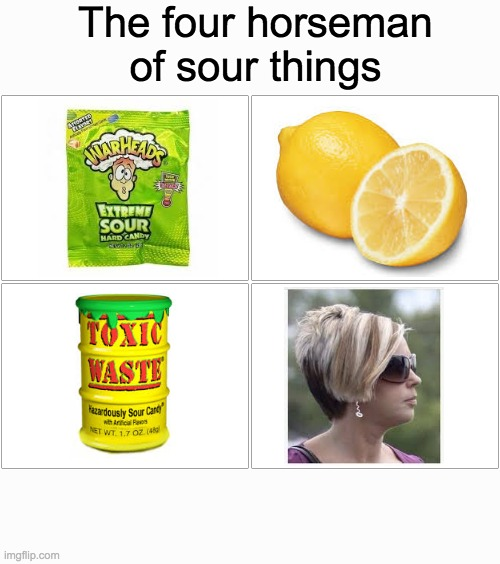 The 4 horseman of sour things |  The four horseman of sour things | image tagged in memes | made w/ Imgflip meme maker