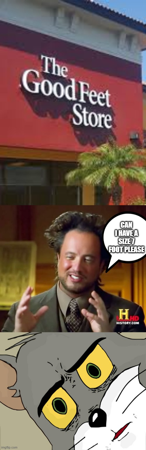 CAN I HAVE A SIZE 7 FOOT PLEASE | image tagged in memes,ancient aliens,unsettled tom | made w/ Imgflip meme maker