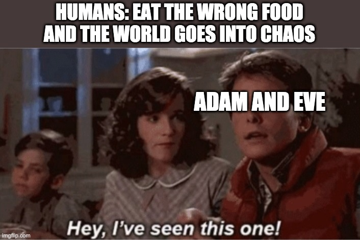 Hey I've seen this one |  HUMANS: EAT THE WRONG FOOD AND THE WORLD GOES INTO CHAOS; ADAM AND EVE | image tagged in hey i've seen this one,covid-19 | made w/ Imgflip meme maker