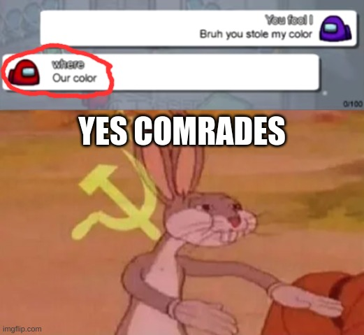. |  YES COMRADES | image tagged in bugs bunny communist,memes,funny,among us,funny memes,communism | made w/ Imgflip meme maker