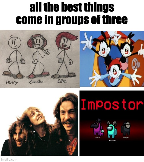 all the best trios in one meme |  all the best things come in groups of three | image tagged in blank white template | made w/ Imgflip meme maker