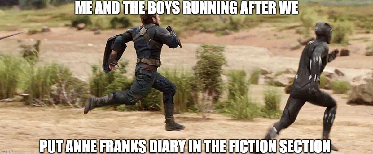 diary meme |  ME AND THE BOYS RUNNING AFTER WE; PUT ANNE FRANKS DIARY IN THE FICTION SECTION | image tagged in funny memes | made w/ Imgflip meme maker