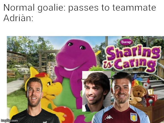 It's a bit late but... |  Normal goalie: passes to teammate Adriàn: | image tagged in wtf | made w/ Imgflip meme maker