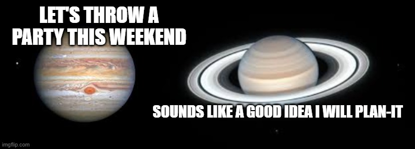 out of this world party |  LET'S THROW A PARTY THIS WEEKEND; SOUNDS LIKE A GOOD IDEA I WILL PLAN-IT | image tagged in uranus | made w/ Imgflip meme maker