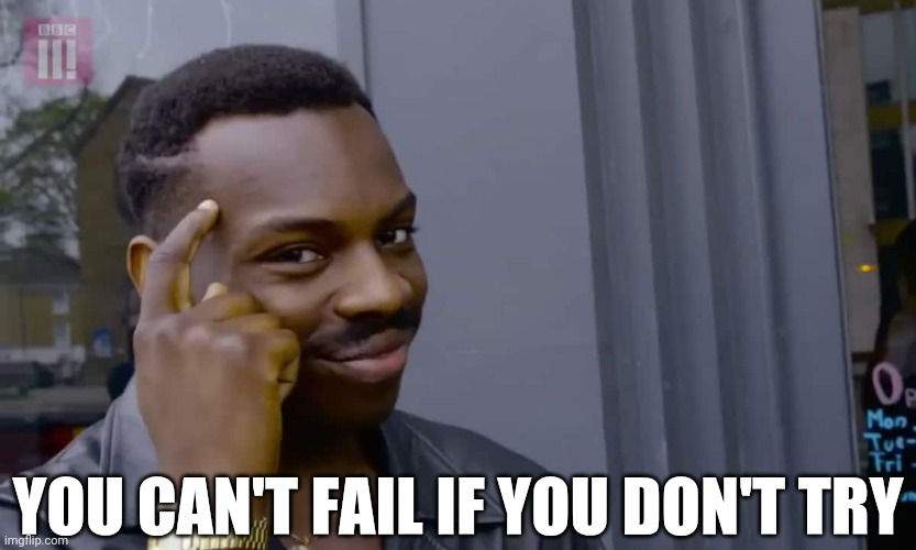 The key to success... |  YOU CAN'T FAIL IF YOU DON'T TRY | image tagged in eddie murphy thinking,success,failure,ideals,common sense | made w/ Imgflip meme maker