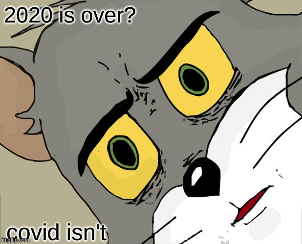 Unsettled Tom Meme |  2020 is over? covid isn't | image tagged in memes,unsettled tom | made w/ Imgflip meme maker