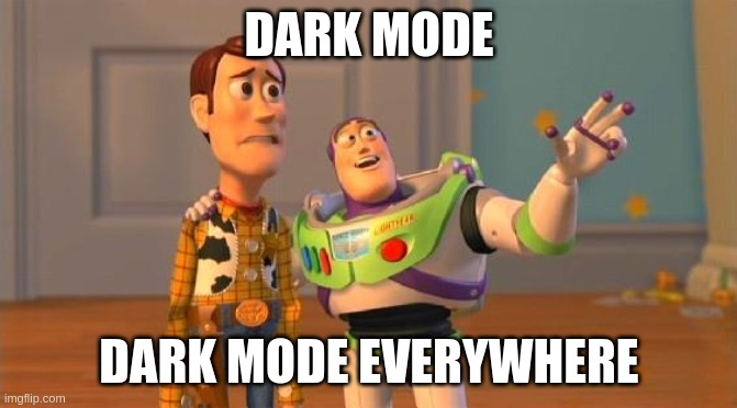 Every app nowadays |  DARK MODE; DARK MODE EVERYWHERE | image tagged in toystory everywhere | made w/ Imgflip meme maker