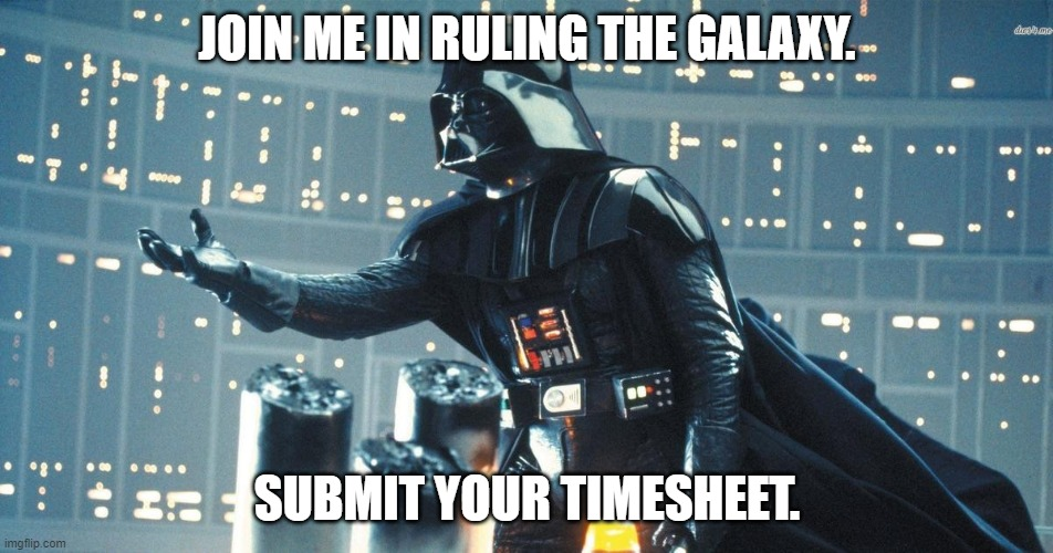 Timesheet reminder |  JOIN ME IN RULING THE GALAXY. SUBMIT YOUR TIMESHEET. | image tagged in timesheet reminder | made w/ Imgflip meme maker