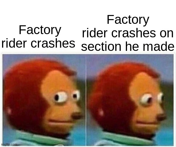 Supercross race |  Factory rider crashes on section he made; Factory rider crashes | image tagged in funny | made w/ Imgflip meme maker