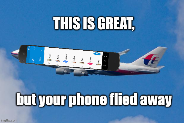 Malaysia Airplane | but your phone flied away THIS IS GREAT, | image tagged in malaysia airplane | made w/ Imgflip meme maker