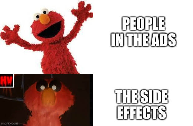 PEOPLE IN THE ADS; THE SIDE EFFECTS | image tagged in elmo,memes,funny,ads,people,lol | made w/ Imgflip meme maker