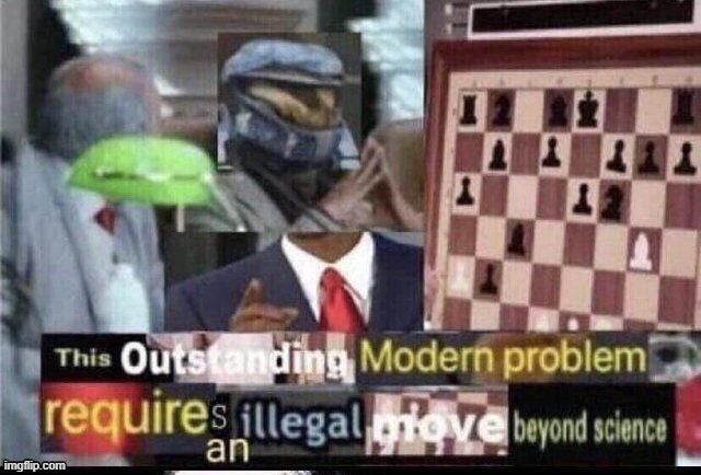 image tagged in this outstanding modern problem requires an illegal move beyond | made w/ Imgflip meme maker