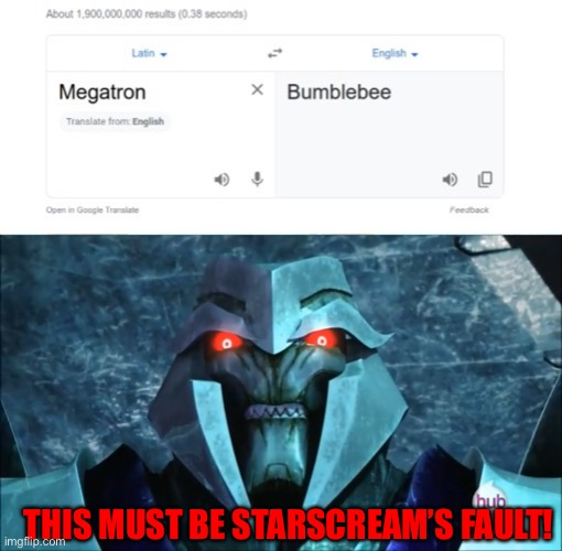 The real reason Megatron removed Bee's voice box |  THIS MUST BE STARSCREAM'S FAULT! | image tagged in google translate,megatron,bumblebee,transformers,transformers prime,tfp | made w/ Imgflip meme maker