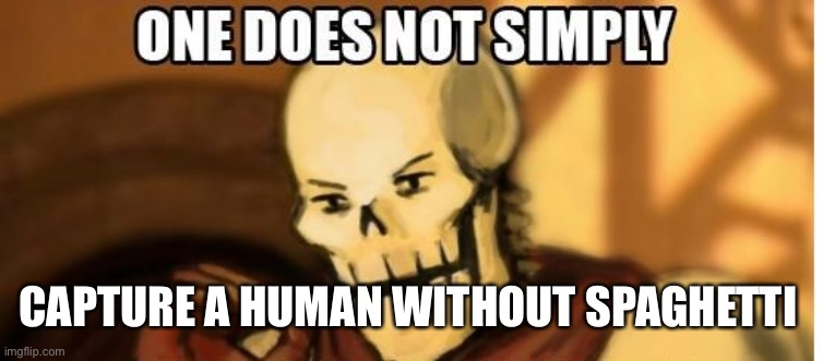 One does not simply |  CAPTURE A HUMAN WITHOUT SPAGHETTI | image tagged in papyrus one does not simply | made w/ Imgflip meme maker