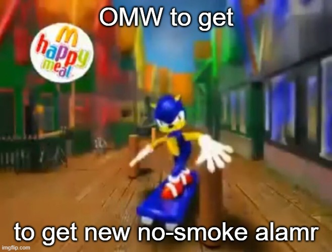 OMW to get to get new no-smoke alamr | image tagged in sonic sketboard | made w/ Imgflip meme maker