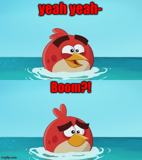 red realization | yeah yeah- Boom?! | image tagged in red realization | made w/ Imgflip meme maker