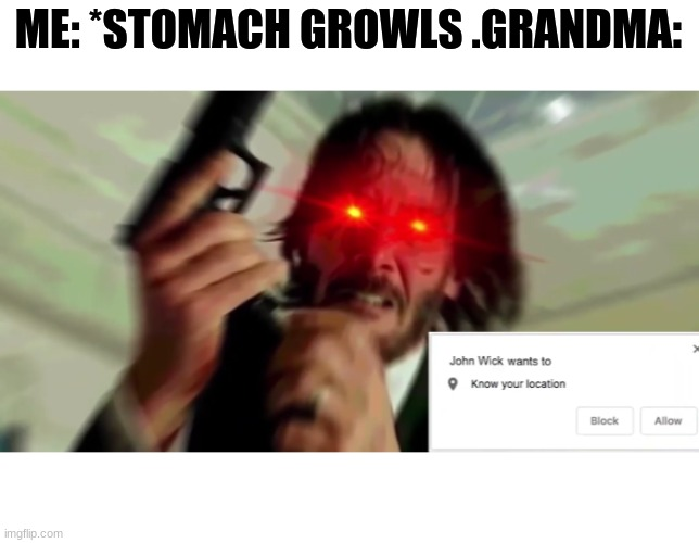 John wick pop-up |  ME: *STOMACH GROWLS .GRANDMA: | image tagged in john wick pop-up | made w/ Imgflip meme maker