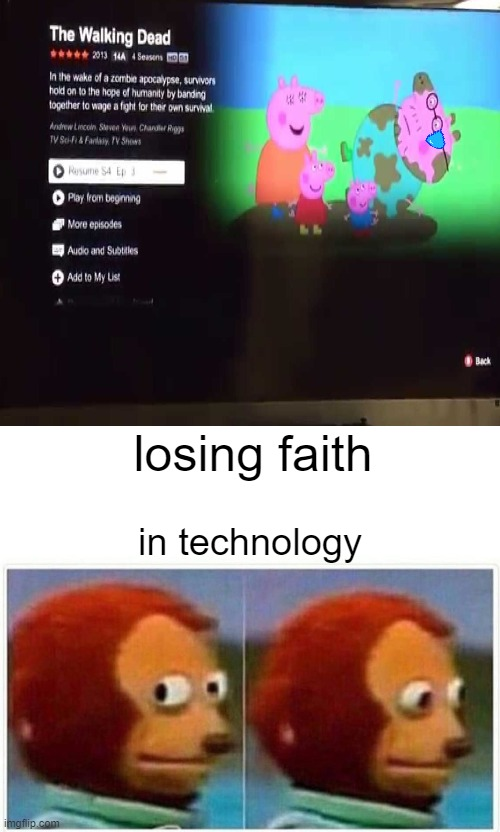 Losing Faith in Netflix |  losing faith; in technology | image tagged in memes,monkey puppet,peppa pig,netflix,glitch | made w/ Imgflip meme maker