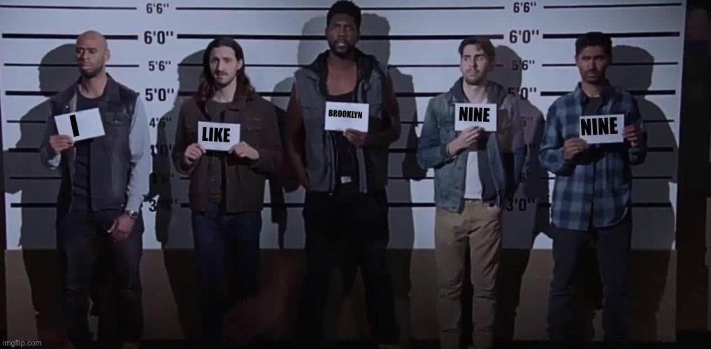 I like Brooklyn Nine Nine |  BROOKLYN; NINE; I; NINE; LIKE | image tagged in i want it that way brooklyn nine nine,i like brooklyn 99,criminal lineup | made w/ Imgflip meme maker