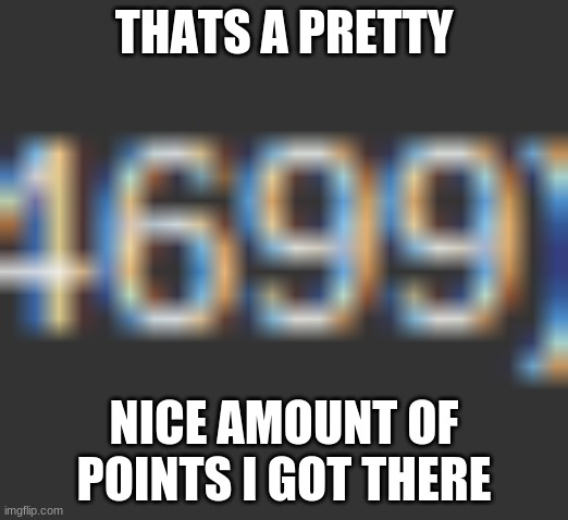 THATS A PRETTY; NICE AMOUNT OF POINTS I GOT THERE | image tagged in nice | made w/ Imgflip meme maker