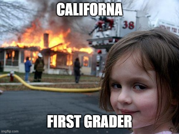 CALIFORNA FIRST GRADER | image tagged in memes,disaster girl | made w/ Imgflip meme maker
