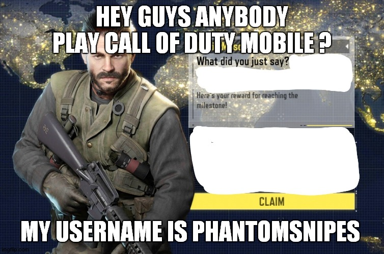 HEY GUYS ANYBODY PLAY CALL OF DUTY MOBILE ? MY USERNAME IS PHANTOMSNIPES | image tagged in call of duty mobile | made w/ Imgflip meme maker