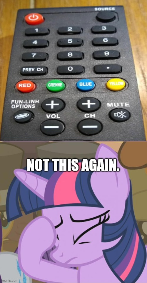 That remote had issues! It was Greenn!! |  NOT THIS AGAIN. | image tagged in mlp twilight sparkle facehoof,you had one job,funny,memes,task failed successfully | made w/ Imgflip meme maker