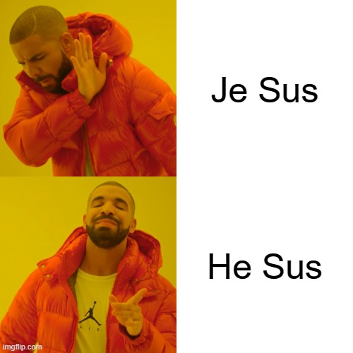 Drake Hotline Bling |  Je Sus; He Sus | image tagged in memes,drake hotline bling,jesus christ,sus | made w/ Imgflip meme maker