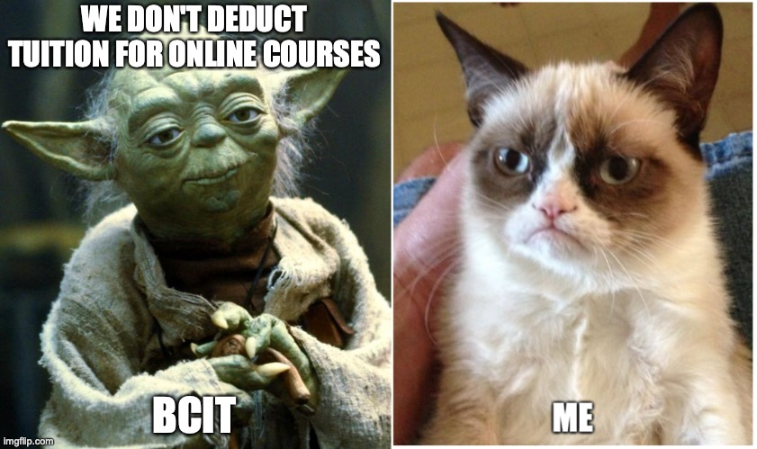 online courses |  WE DON'T DEDUCT TUITION FOR ONLINE COURSES; BCIT | image tagged in memes,star wars yoda | made w/ Imgflip meme maker