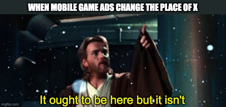 WHEN MOBILE GAME ADS CHANGE THE PLACE OF X; It ought to be here but it isn't | image tagged in it ought to be here but it isn't,ads | made w/ Imgflip meme maker