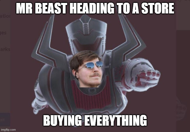 mr beast store |  MR BEAST HEADING TO A STORE; BUYING EVERYTHING | image tagged in galactus | made w/ Imgflip meme maker
